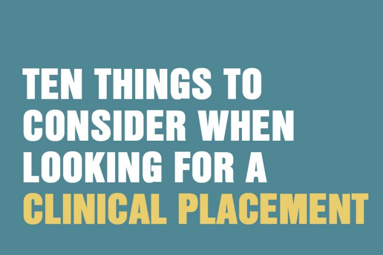 Ten Things To Consider When Looking For A Clinical Placement