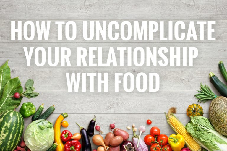 How to uncomplicate your relationship with food