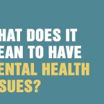 What does it mean to have mental health issues