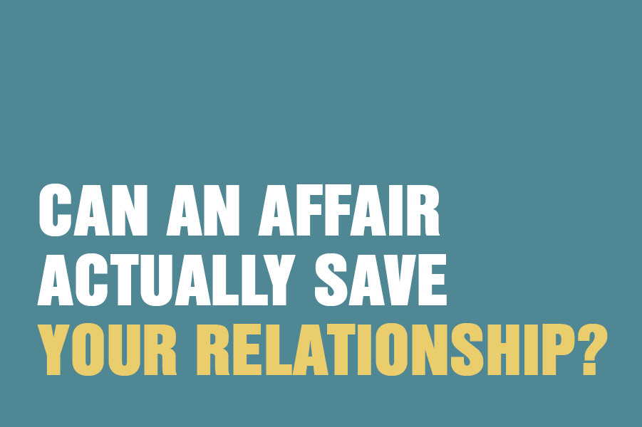 Can An Affair Actually Save Your Relationship?