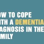 How To Cope With A Dementia Diagnosis In The Family