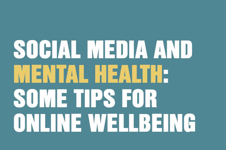 Social Media and Mental Health: Some Tips for Online Wellbeing
