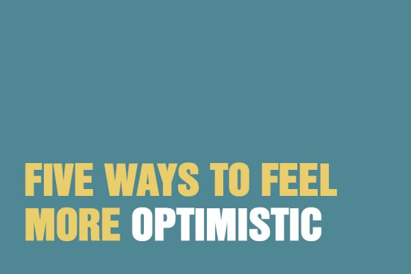 Five Ways To Feel More Optimistic