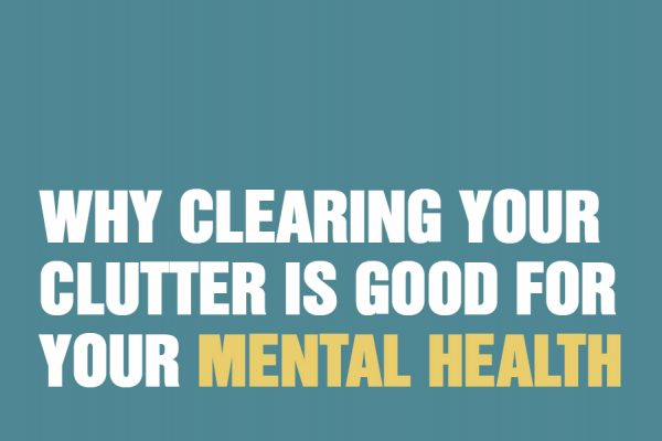 Why Clearing Your Clutter Is Good For Your Mental Health
