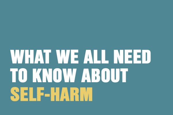 What We All Need to Know About Self-Harm