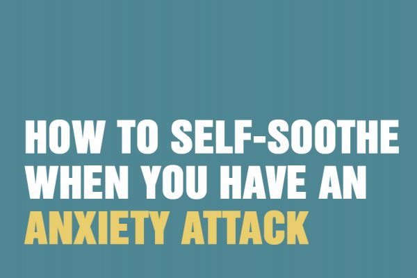 How To Self-Soothe When You Have An Anxiety Attack
