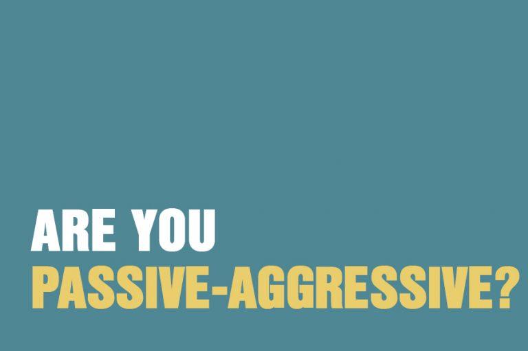 Are you passive-agressive?