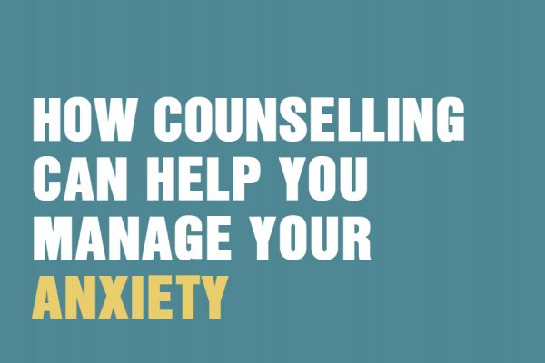 How Counselling Can Help You Manage Your Anxiety