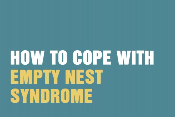 How To Cope With Empty Nest Syndrome