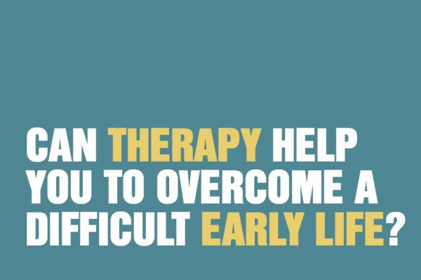 Can Therapy Help You To Overcome A Difficult Early Life?