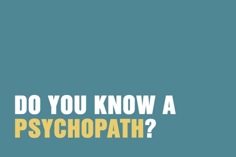 Do You Know A Psychopath?