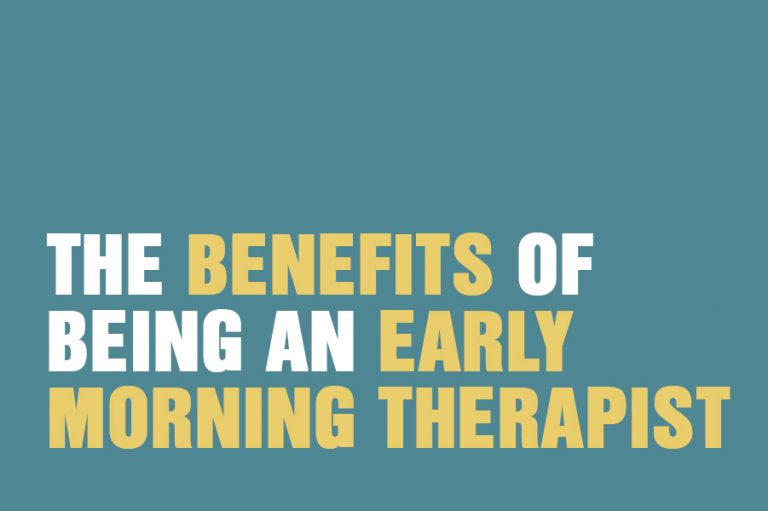 The Benefits Of Being An Early Morning Therapist