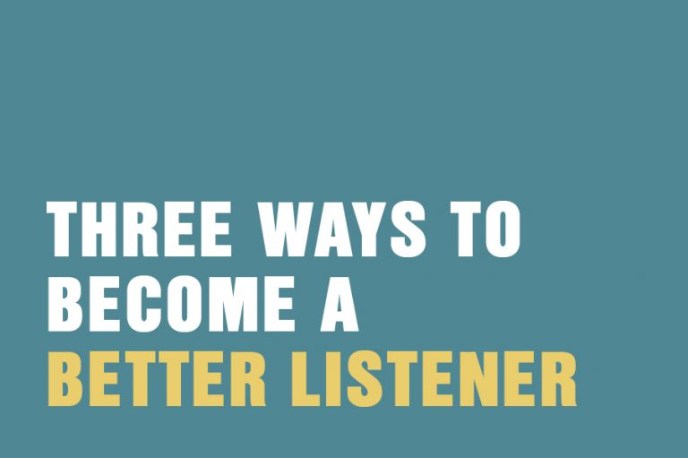 Three Ways To Become A Better Listener