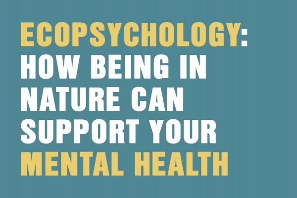 Ecopsychology: How Being In Nature Can Support Your Mental Health