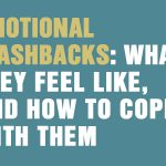 Emotional Flashbacks: What They Feel Like, And How To Cope With Them
