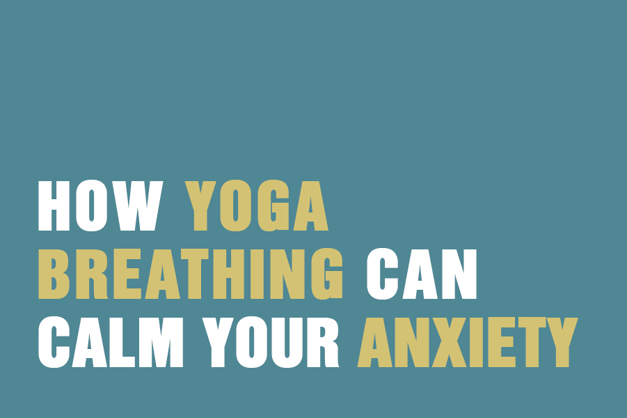 How Yoga Breathing Can Calm Your Anxiety