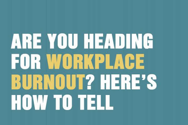 Are You Heading For Workplace Burnout? Here's How To Tell