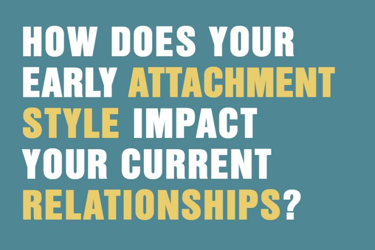 How Does Your Early Attachment Style Impact Your Current Relationships?