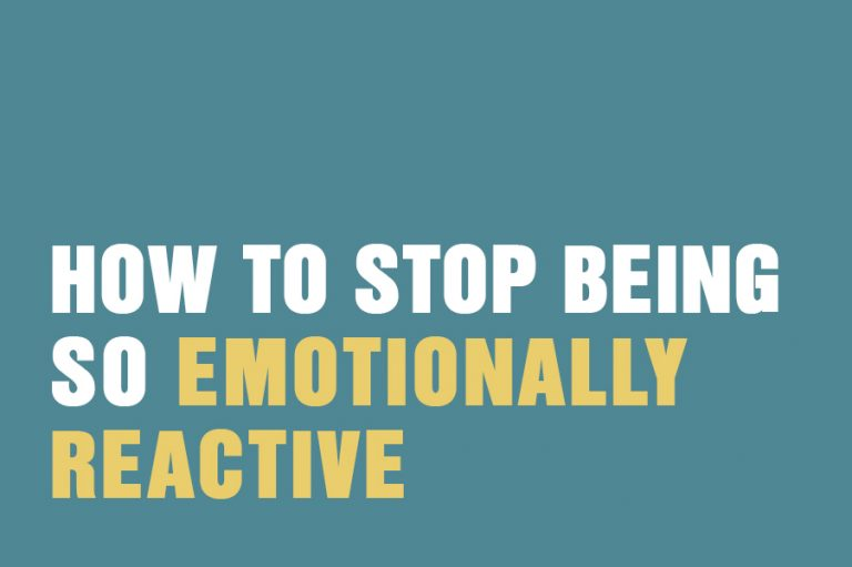 How To Stop Being So Emotionally Reactive