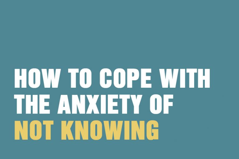 How To Cope With The Anxiety Of Not Knowing