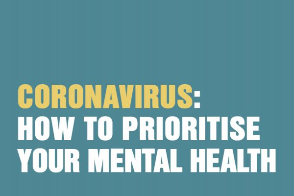 Coronavirus: How To Prioritise Your Mental Health