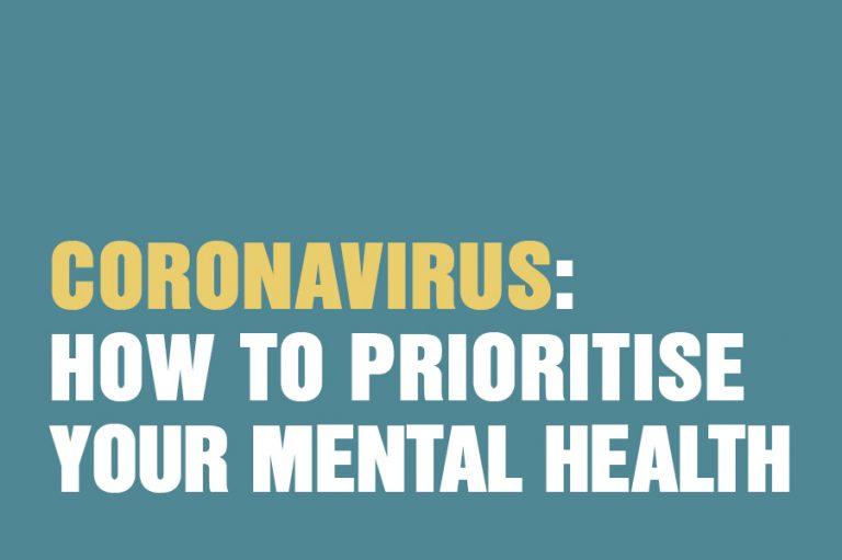 Coronavirus: How To Prioritise Your Mental Health