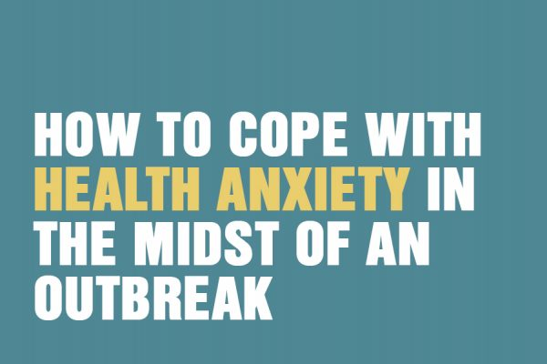 How To Cope With Health Anxiety In The Midst Of An Outbreak
