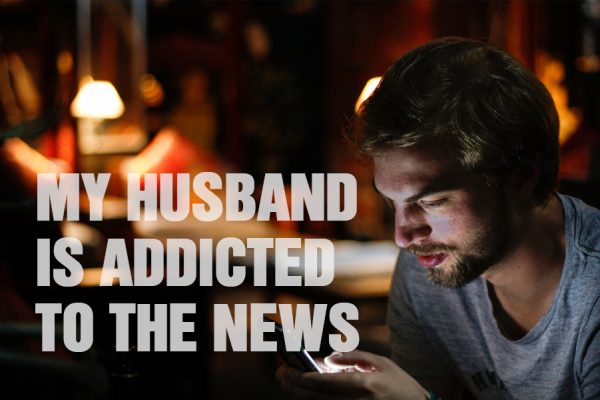 My Husband Is Addicted To The News