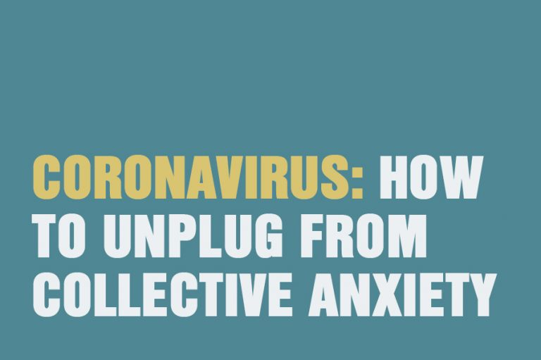 Coronavirus: How To Unplug From Collective Anxiety