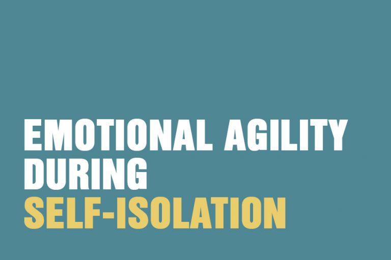 Emotional Agility During Self-Isolation