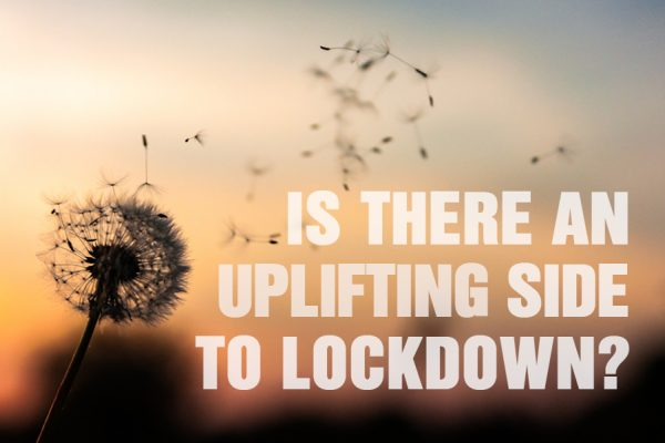 Is There An Uplifting Side To Lockdown?