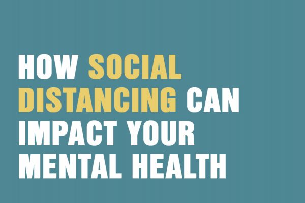 How Social Distancing Can Impact Your Mental Health