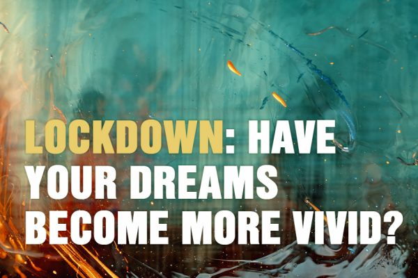 Lockdown: Have Your Dreams Become More Vivid?