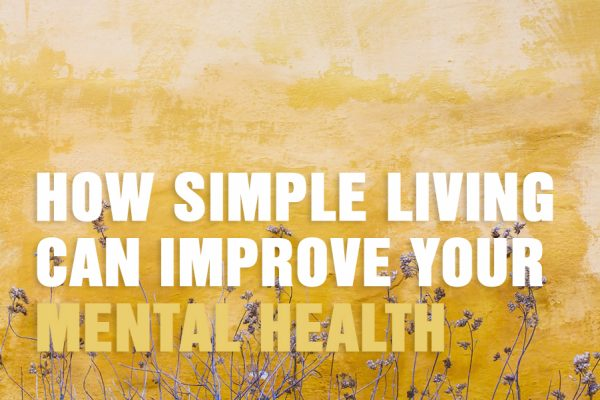 How Simple Living Can Improve Your Mental Health
