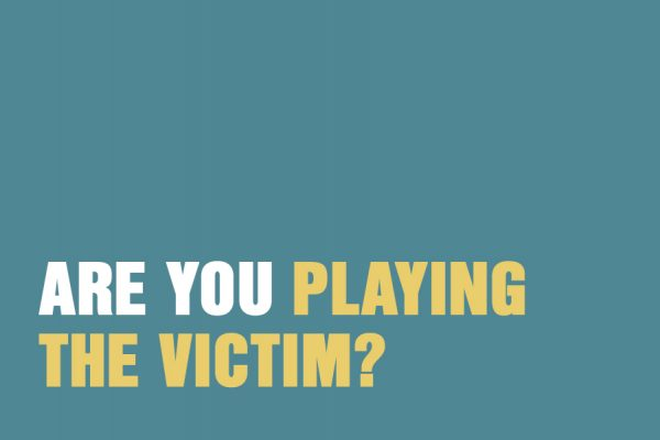 Are You Playing the Victim?