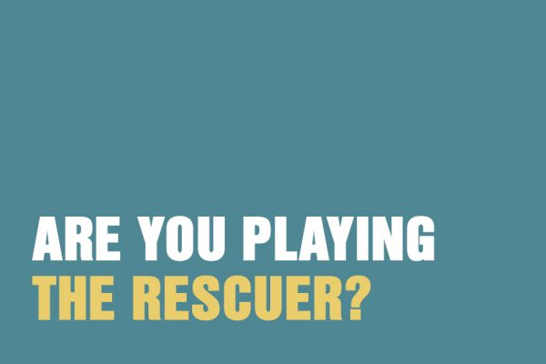 Are You Playing The Rescuer?