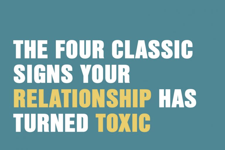 The Four Classic Signs Your Relationship Has Turned Toxic
