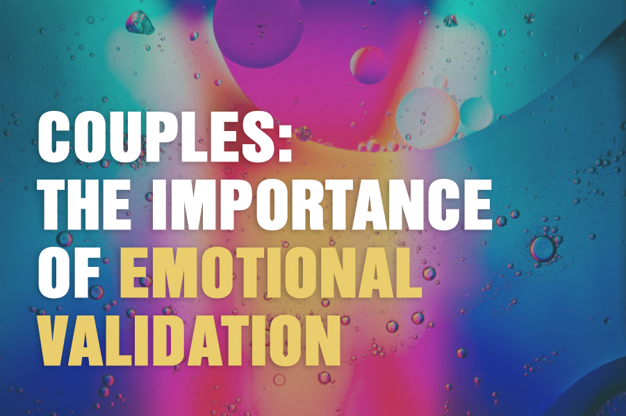 Couples: The Importance Of Emotional Validation