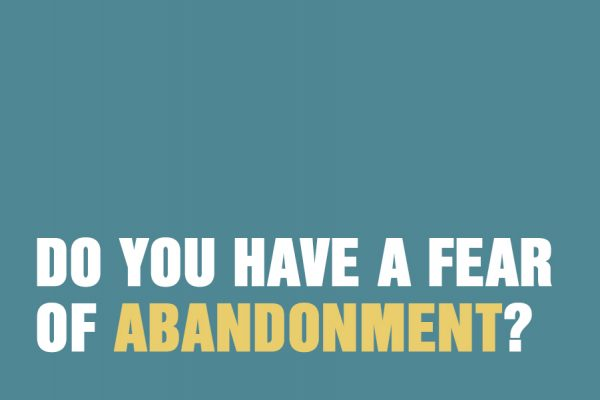 Do You Have A Fear of Abandonment?